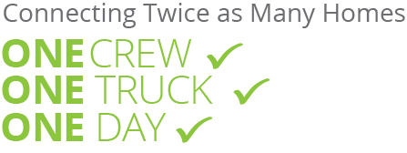 Connecting Twice as Many Homes: One Crew, One Truck, One Day